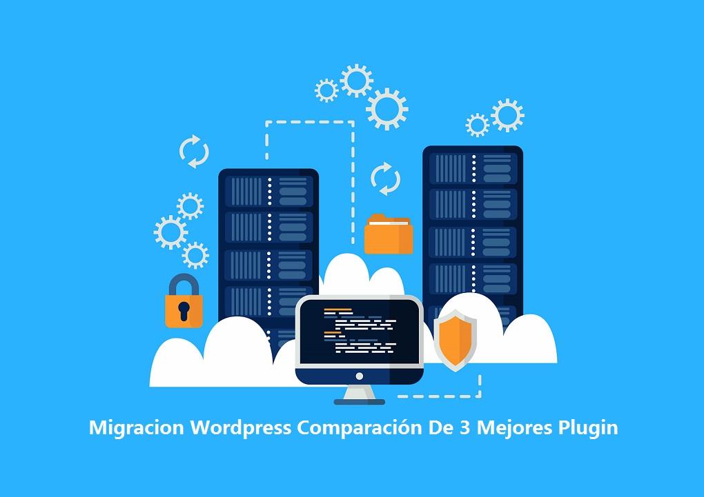 Migracion De WordPress Comparación De Los 3 Mejores Plugin Free